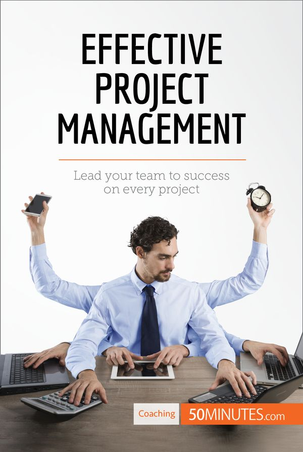 effective and efficient project management How to be an effective project manager good project managers can be the difference between a successful project and a failed one they need to have common sense, organizational skills, and.